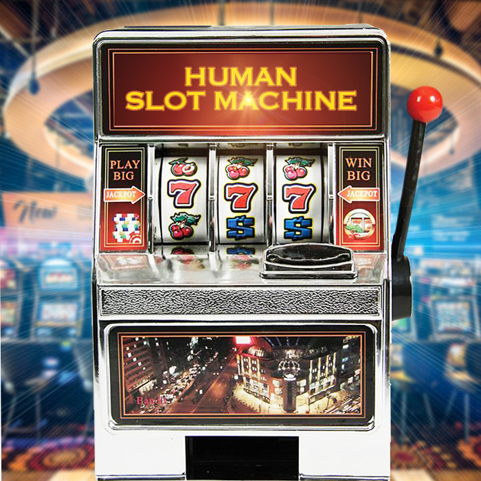 Human Slot Machine
