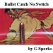 Bullet Catch No Switch par G Sparks